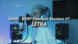 DANI || BZRP Freestyle Sessions #7 🔥| LETRA