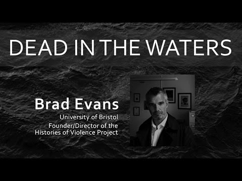 Dead in the Waters – Talk by Brad Evans, University of Bristol