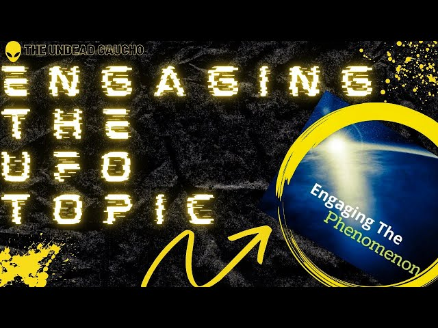 Engaging The UFO Topic with Engaging The Phenomenon