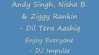 Andy Singh, Nisha B & Ziggy Rankin - Dil Tera Aashiq (Gimme That Love) - Enjoy - DJ Impulse