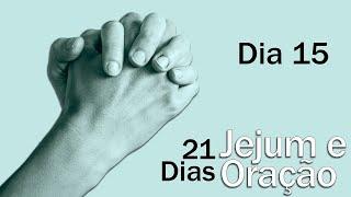 Jejum e Oração  - Dia 15