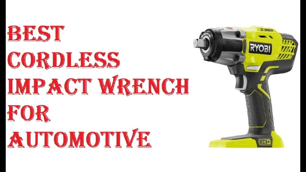 Best Cordless Impact Wrench For Automotive 2019