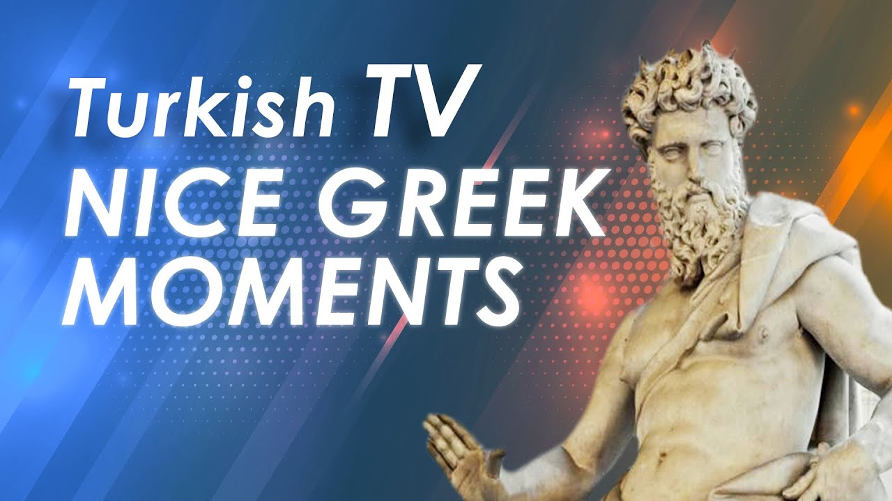 Turkish TV Nice Greek Moments