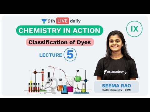 Chemistry In Action - L5 | Classification Of Dyes | Unacademy Foundation - Chemistry | Seema Rao