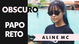 Obscuro Entrevista Mc Aline - Ep.18