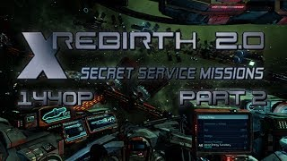 X Rebirth 2 0 Secret Service Missions Part 2 PC Gameplay 1440p