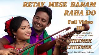 Chhemek Chhemek New Santali Album 2018 | Song - Retay Mese banam raha do