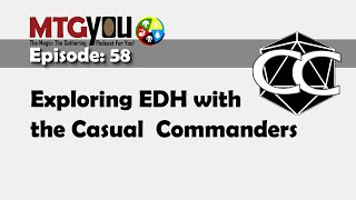 MTGYou # 58: Exploring EDH with the Casual Commanders Part 1