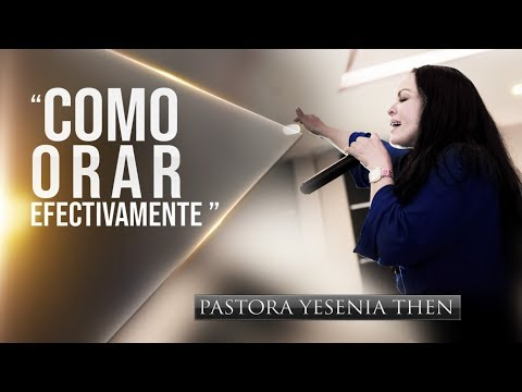 """Pastora Yesenia Then - Como Orar Efectivamente  """"CONFERENCIA"""" (PARTE 1)"""