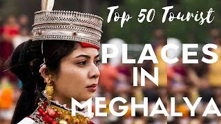 50 TOP TOURIST PLACES IN MEGHALAYA