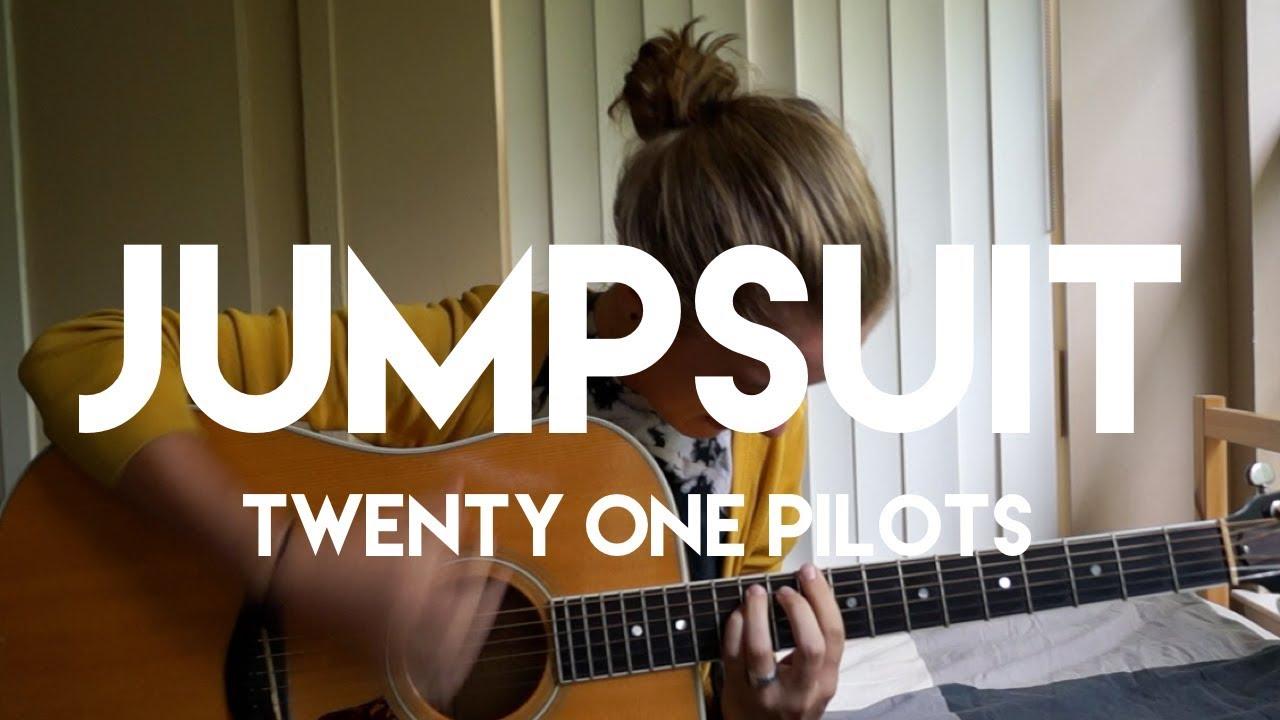 Jumpsuit (written by Twenty One Pilots)