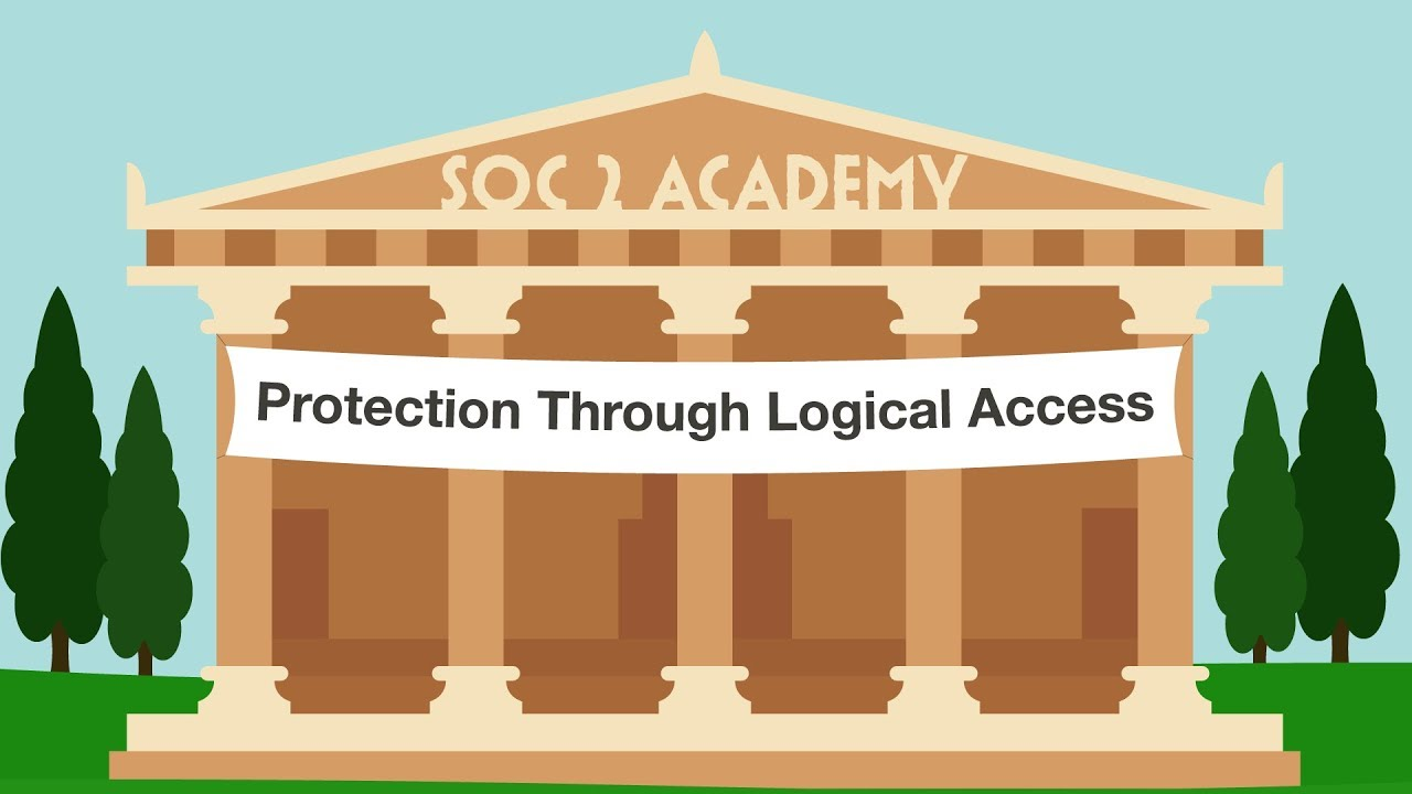 SOC 2 Academy: Protection Through Logical Access