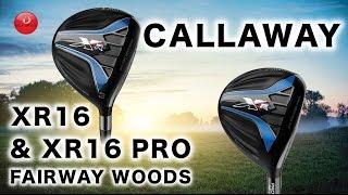 CALLAWAY XR 16 & XR 16 PRO FAIRWAY WOODS