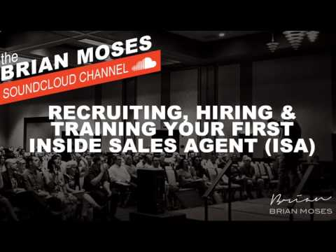 RECRUITING, HIRING & TRAINING YOUR FIRST INSIDE SALES AGENT (ISA) | Brian Moses Real Estate Coaching