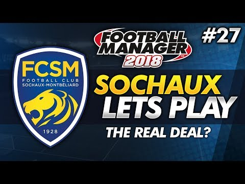 FC Sochaux - Episode 27: The Real Deal? #FM18 | Football Manager 2018 Lets Play