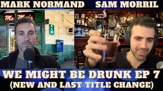 We Might Be Drunk Ep 7 with Mark Normand & Sam Morril (formerly One More Drink)