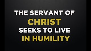 THE SERVANT OF CHRIST SEEKS TO LIVE IN HUMILITY - Saturday Night 21/04/2018
