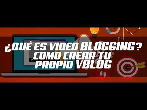 ¿Qué es Video Blogging Como crear tu propio vblog