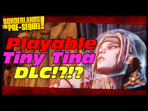 Borderlands The Presequel Playable Tiny Tina Mom Or Sister DLC Coming?!?! Time Traveling Tiny Tina?  