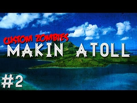 Custom Zombies - Makin Atoll:  Y'all Ready For This? (Part 2)