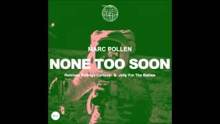 Marc Pollen - None Too Soon (Jelly For The Babies Remix)