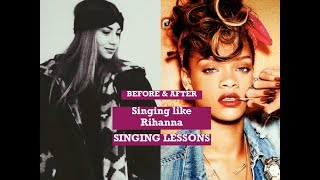 Before&After. Learn how to sing like Rihanna