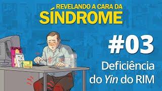 Revelando a Cara da Síndrome 03 - Deficiência do Yin do Rim