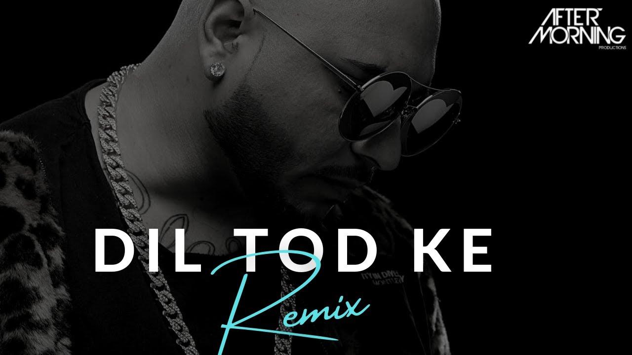 Dil Tod Ke (Remix) - AFTERMORNING   B Praak