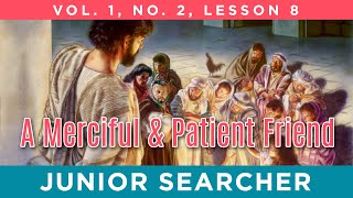 A Merciful and Patient Friend | Lesson 8 - Junior Searcher Vol. 1 No. 2