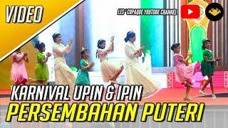 Karnival Upin & Ipin 2017 - Persembahan Puteri
