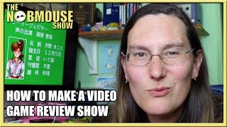 How To Make A Video Game Review Show - The Nobmouse Show