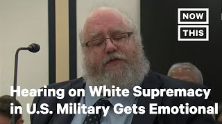 Congressional Hearing on White Supremacy in U.S. Military Brings Expert to Tears   NowThis