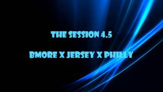 The Session 4.5 (Bmore Club, Jersey Club, Philly Club) Mix