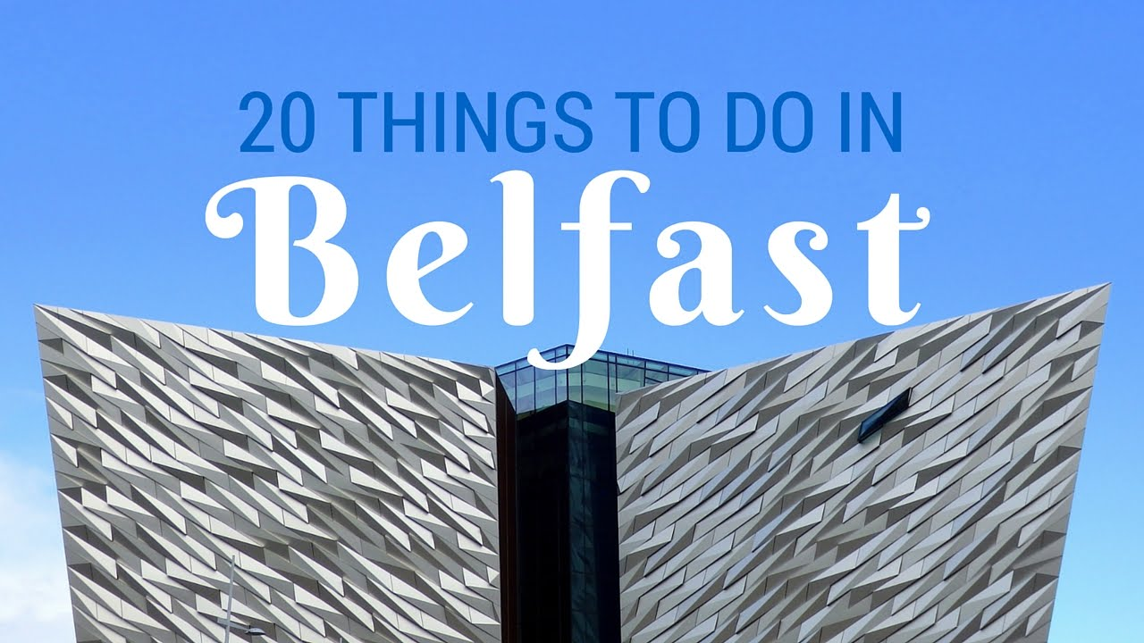 20 things to do in Belfast Travel Guide