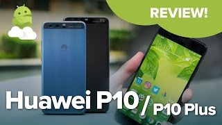 Huawei P10 + P10 Plus review: Great phones with one fatal flaw