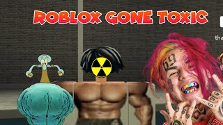 ROBLOX GONE TOXIC...