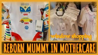 Reborn mummy in Mothercare. Strictly window shopping!!! Baby clothes.