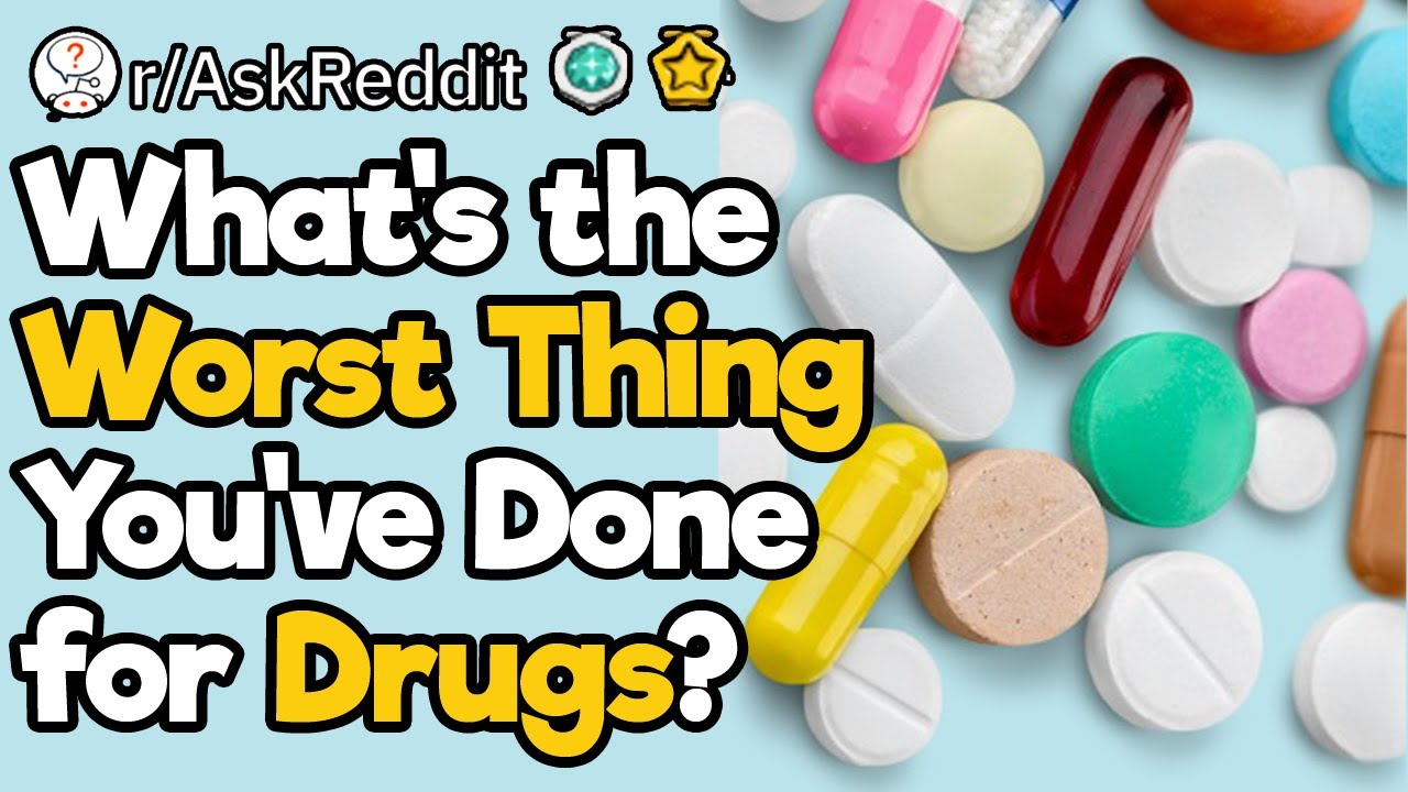 What's the Worst Thing You've Seen a Drug Addict Do for Drugs?