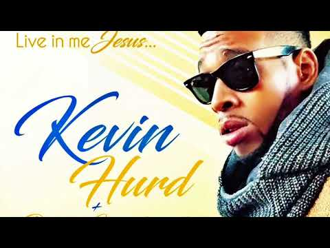 Live in me Jesus (unreleased) Kevin Hurd
