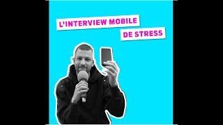 L'interview mobile de Stress