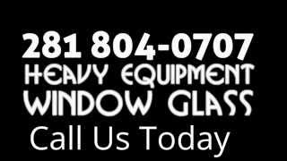 Heavy Equipment Glass Replacement Houston, TX