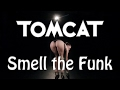 Tomcat   Smell the Funk