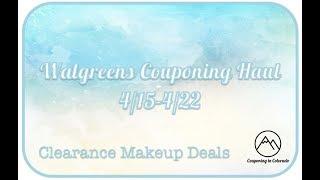Walgreens Couponing Haul - 4/15-4/22 - Clearance Makeup Deals!