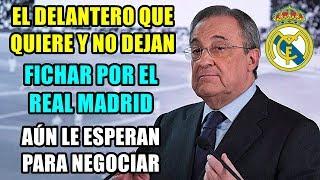 EL DELANTERO QUE QUIERE FICHAR POR EL REAL MADRID Y NO LE DEJAN: AÚN LE SIGUEN ESPERANDO