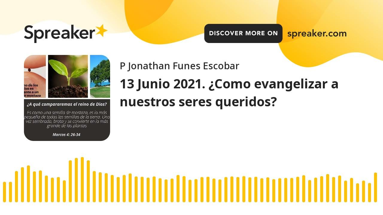 13 Junio 2021. ¿Como evangelizar a nuestros seres queridos? (hecho con Spreaker)
