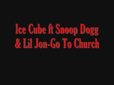 Ice Cube ft Snoop Dogg & Lil JonGo To Church
