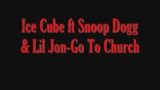 Ice Cube Ft Snoop Dogg & Lil Jon-go To Church