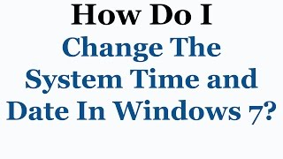 How To Change The Time and Calender Settings In Microsoft Windows 7