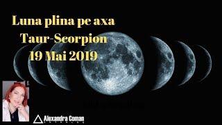 Luna plina pe axa Taur-Scorpion 19 mai 2019 by Astrolog Alexandra Coman