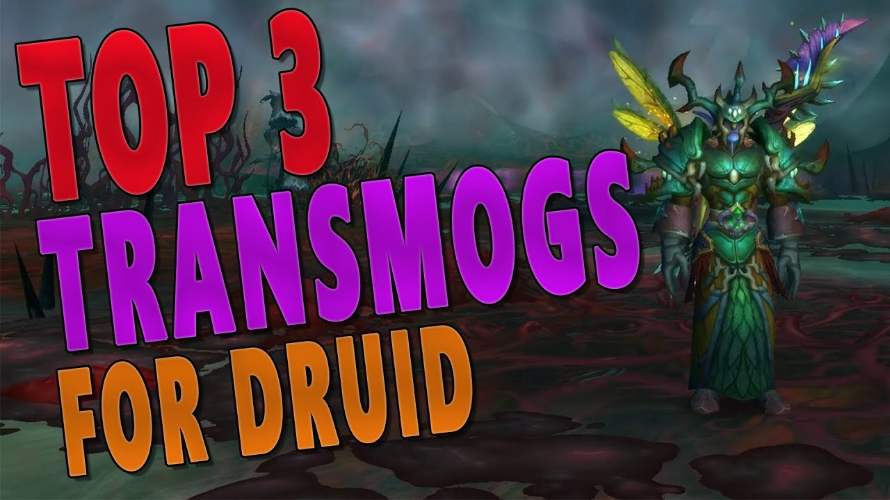 Top 3 Best Transmogs For Druid World Of Warcraft Legion Youtube
